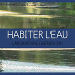 "The ""Habiter l'eau"" (Living at the water s edge) Loire laboratory 2017-2018"